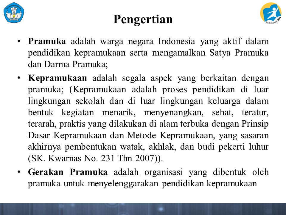 Pengertian Pramuka adalah warga negara Indonesia yang aktif dalam pendidikan kepramukaan serta mengamalkan Satya Pramuka dan Darma Pramuka;