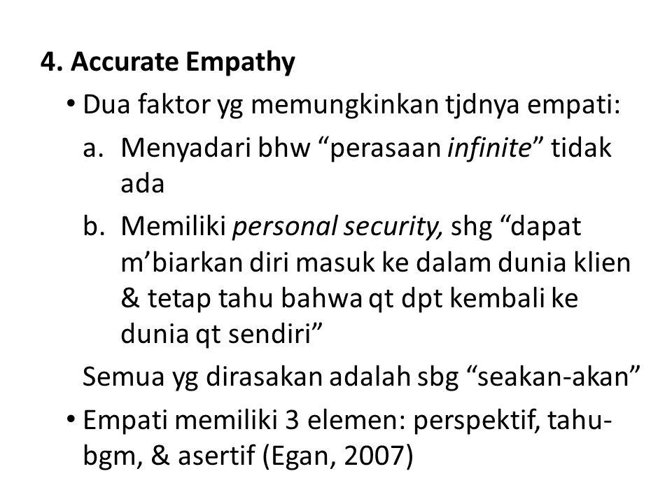 4. Accurate Empathy Dua faktor yg memungkinkan tjdnya empati: Menyadari bhw perasaan infinite tidak ada.