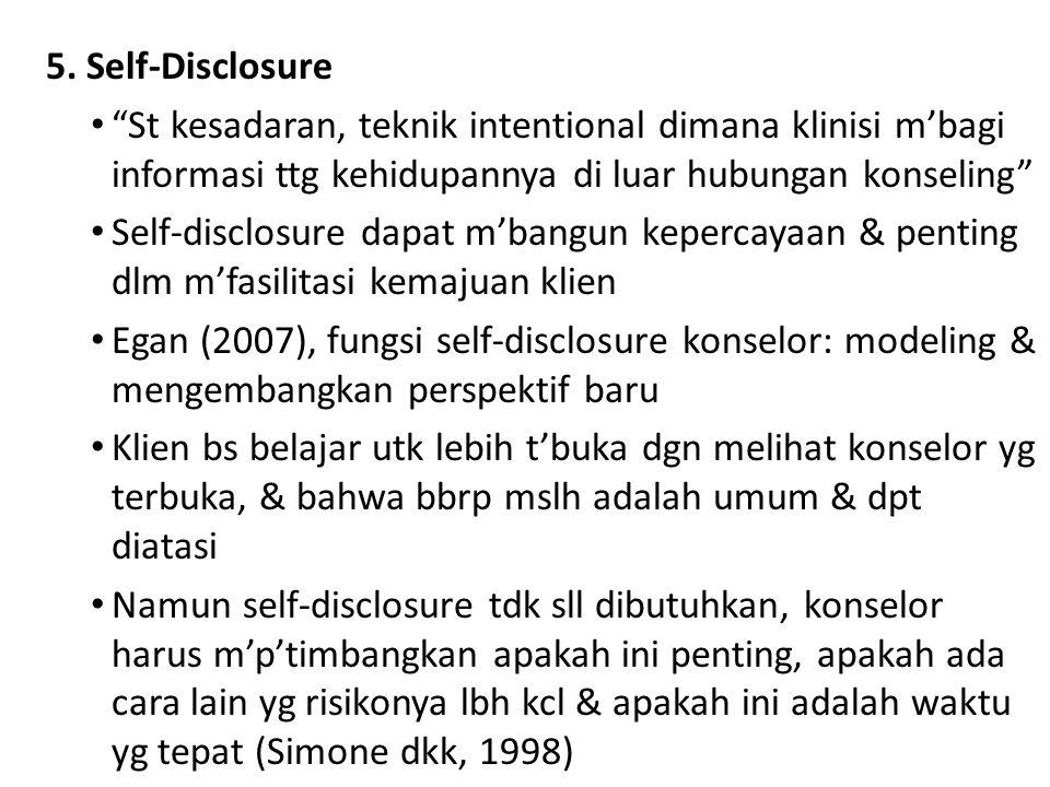 5. Self-Disclosure St kesadaran, teknik intentional dimana klinisi m'bagi informasi ttg kehidupannya di luar hubungan konseling