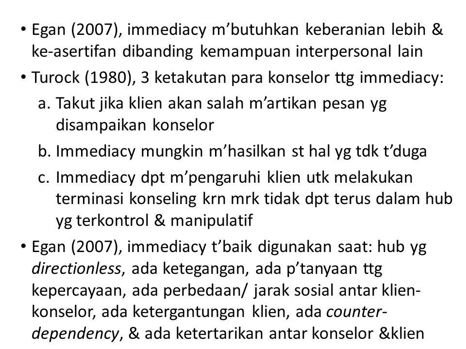 Egan (2007), immediacy m'butuhkan keberanian lebih & ke-asertifan dibanding kemampuan interpersonal lain