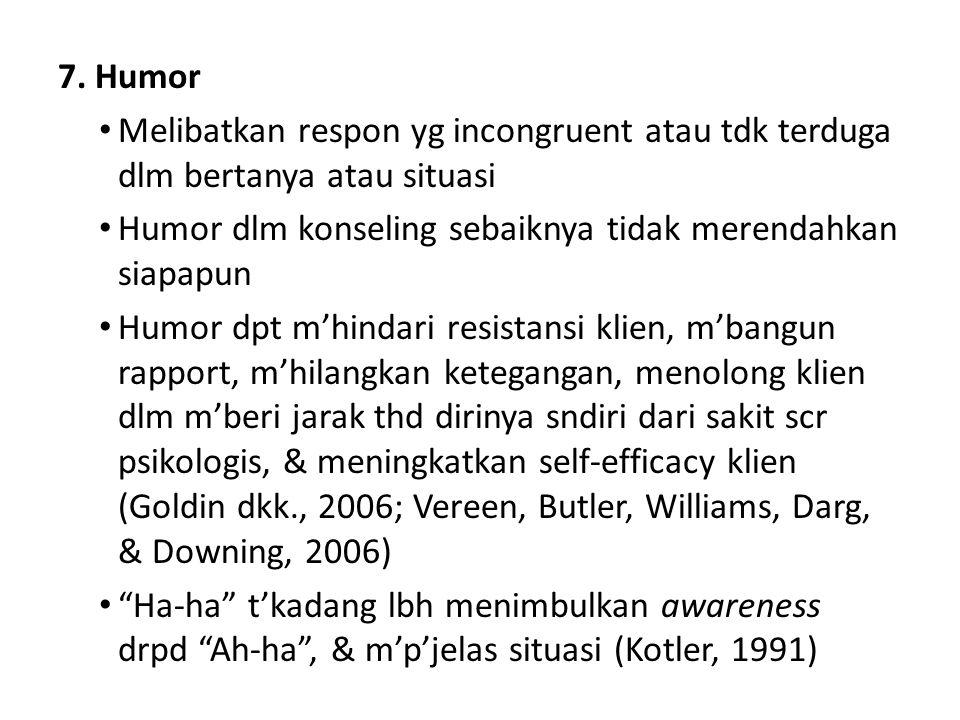 7. Humor Melibatkan respon yg incongruent atau tdk terduga dlm bertanya atau situasi. Humor dlm konseling sebaiknya tidak merendahkan siapapun.