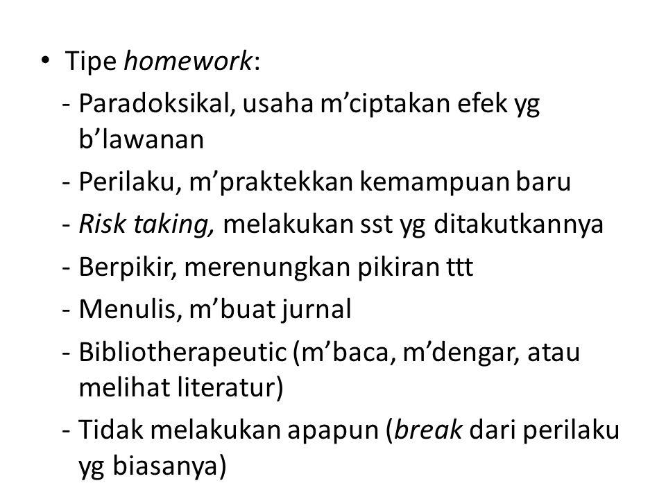 Tipe homework: Paradoksikal, usaha m'ciptakan efek yg b'lawanan. Perilaku, m'praktekkan kemampuan baru.