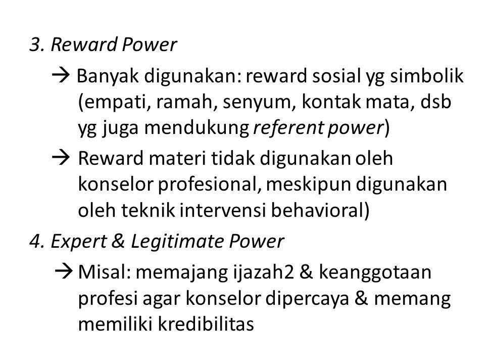 3. Reward Power  Banyak digunakan: reward sosial yg simbolik (empati, ramah, senyum, kontak mata, dsb yg juga mendukung referent power)