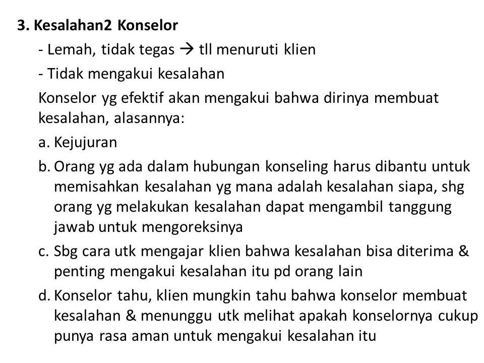 3. Kesalahan2 Konselor Lemah, tidak tegas  tll menuruti klien. Tidak mengakui kesalahan.