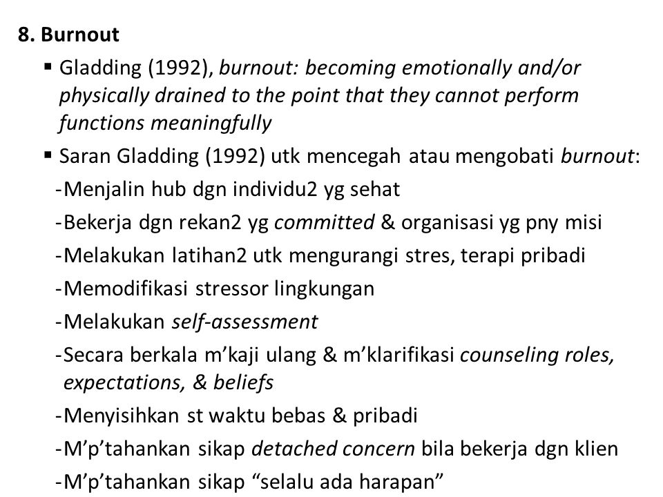 8. Burnout Gladding (1992), burnout: becoming emotionally and/or physically drained to the point that they cannot perform functions meaningfully.