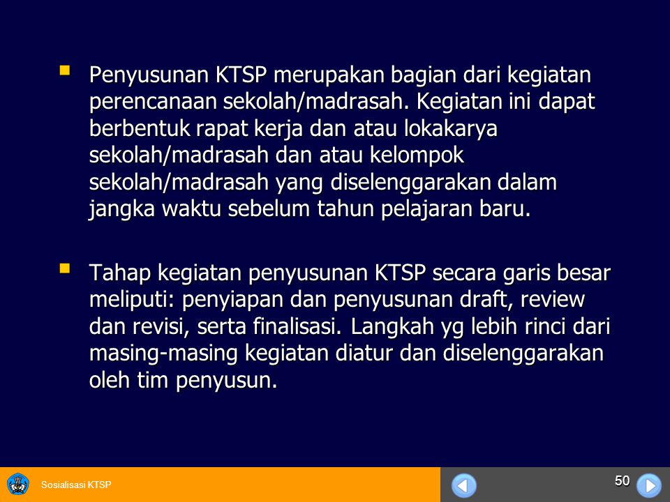 Penyusunan KTSP merupakan bagian dari kegiatan perencanaan sekolah/madrasah. Kegiatan ini dapat berbentuk rapat kerja dan atau lokakarya sekolah/madrasah dan atau kelompok sekolah/madrasah yang diselenggarakan dalam jangka waktu sebelum tahun pelajaran baru.