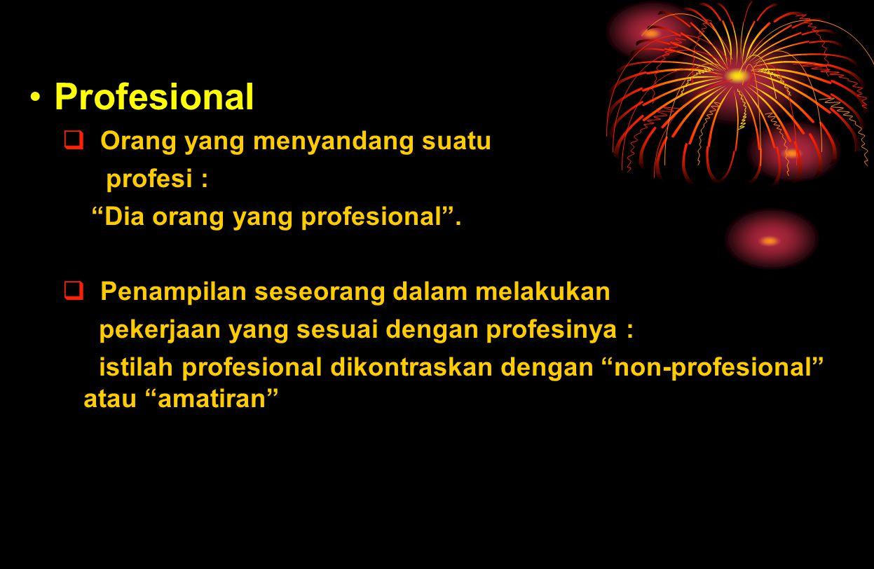Profesional Orang yang menyandang suatu profesi :