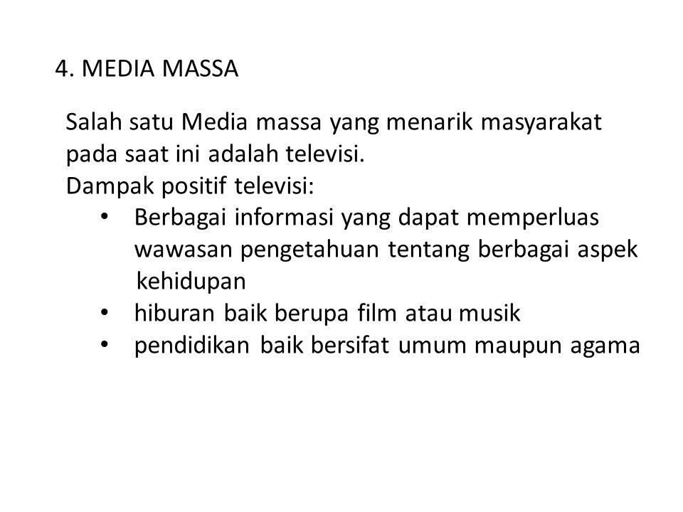 4. MEDIA MASSA Salah satu Media massa yang menarik masyarakat. pada saat ini adalah televisi. Dampak positif televisi: