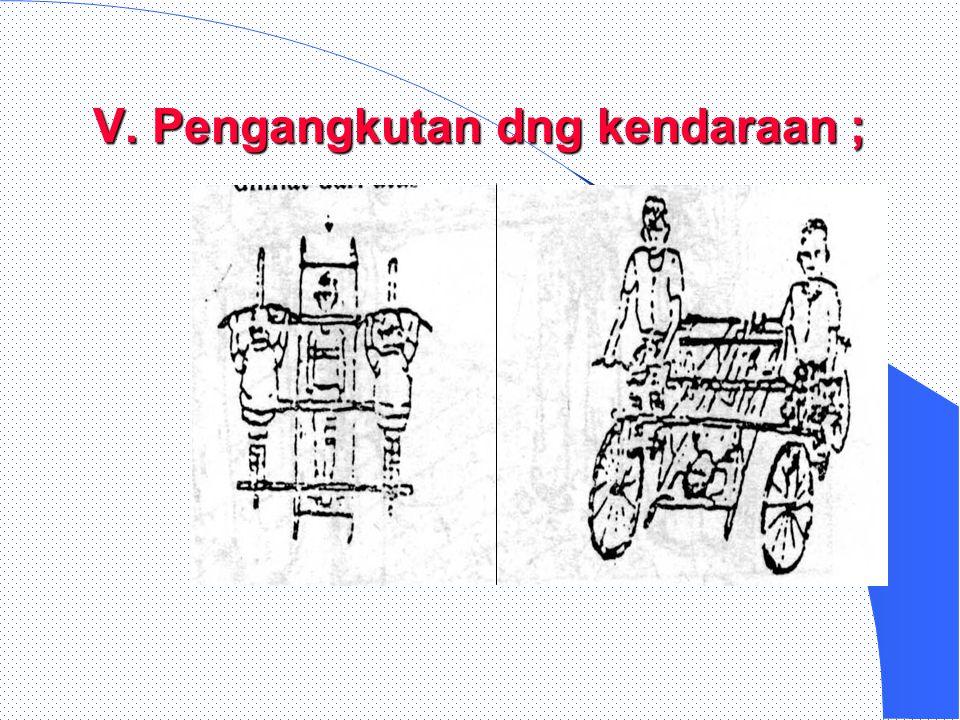 V. Pengangkutan dng kendaraan ;