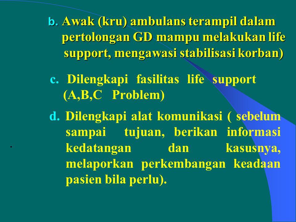 c. Dilengkapi fasilitas life support (A,B,C Problem)