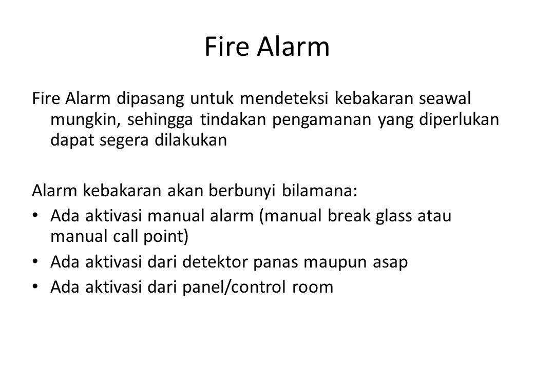 Fire Alarm Fire Alarm dipasang untuk mendeteksi kebakaran seawal mungkin, sehingga tindakan pengamanan yang diperlukan dapat segera dilakukan.