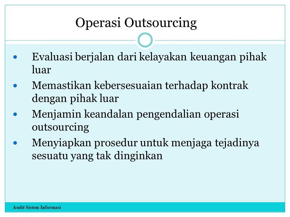 Operasi Outsourcing Evaluasi berjalan dari kelayakan keuangan pihak luar. Memastikan kebersesuaian terhadap kontrak dengan pihak luar.