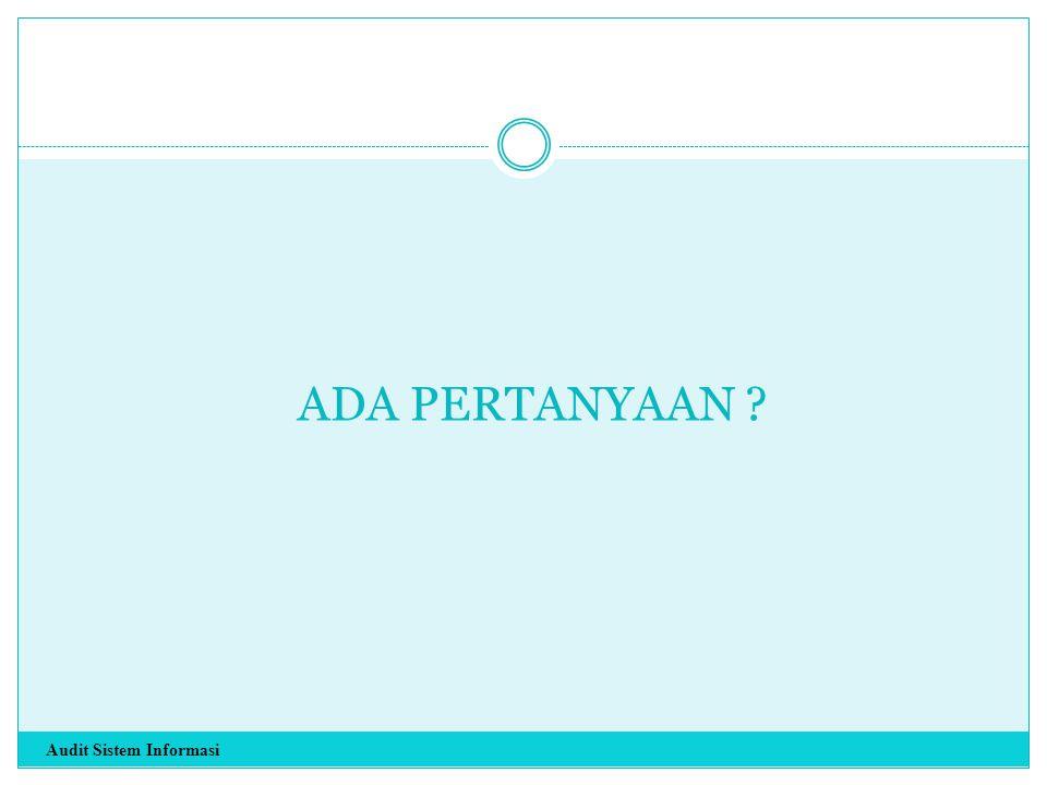 ADA PERTANYAAN Audit Sistem Informasi