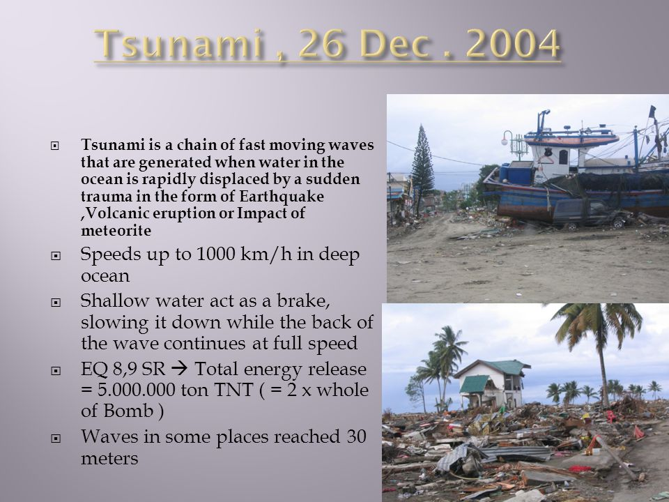 Tsunami , 26 Dec . 2004 Speeds up to 1000 km/h in deep ocean