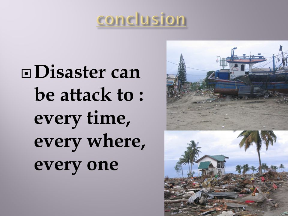Disaster can be attack to : every time, every where, every one