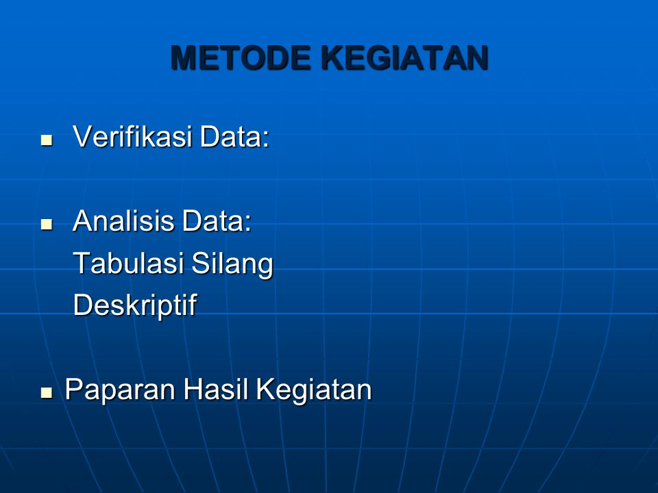 METODE KEGIATAN Verifikasi Data: Analisis Data: Tabulasi Silang
