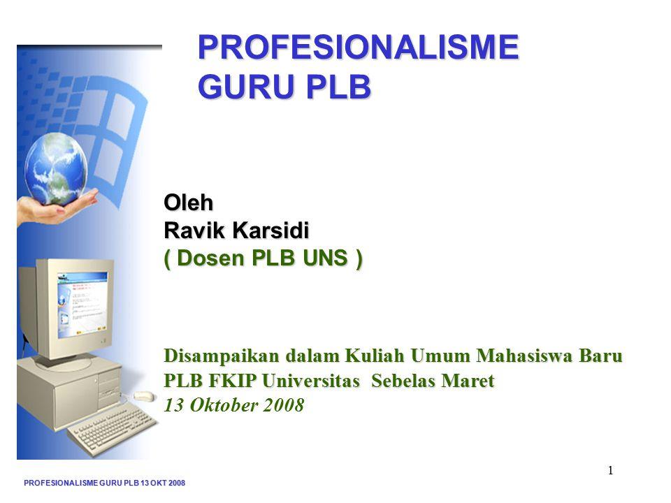 PROFESIONALISME GURU PLB Oleh Ravik Karsidi ( Dosen PLB UNS )
