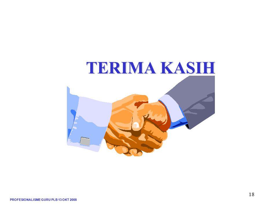 TERIMA KASIH PROFESIONALISME GURU PLB 13 OKT 2008