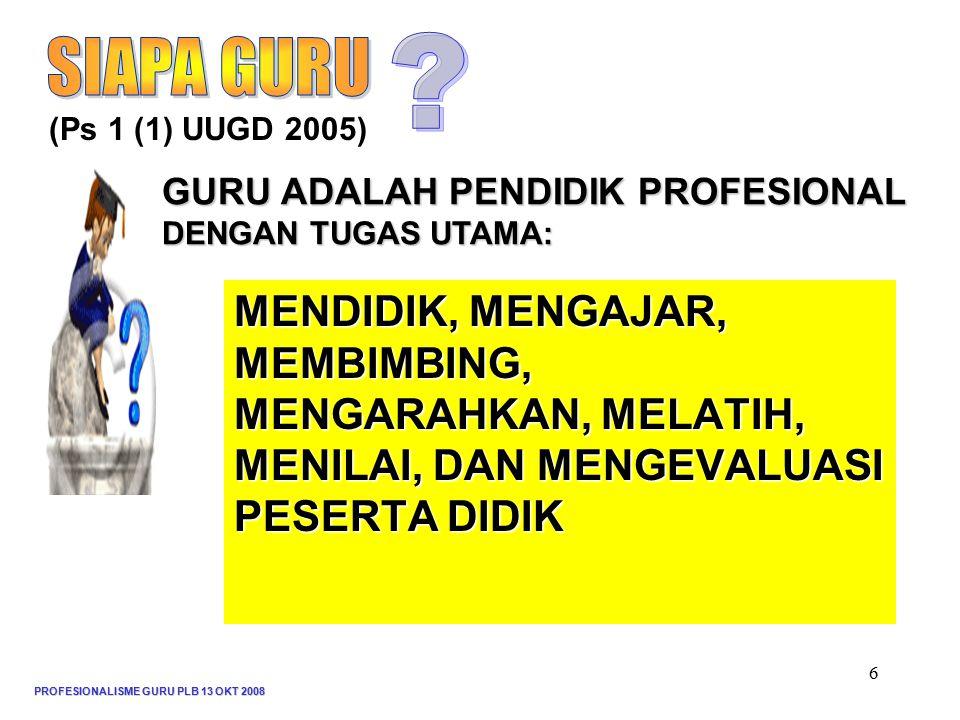 SIAPA GURU (Ps 1 (1) UUGD 2005) GURU ADALAH PENDIDIK PROFESIONAL DENGAN TUGAS UTAMA: