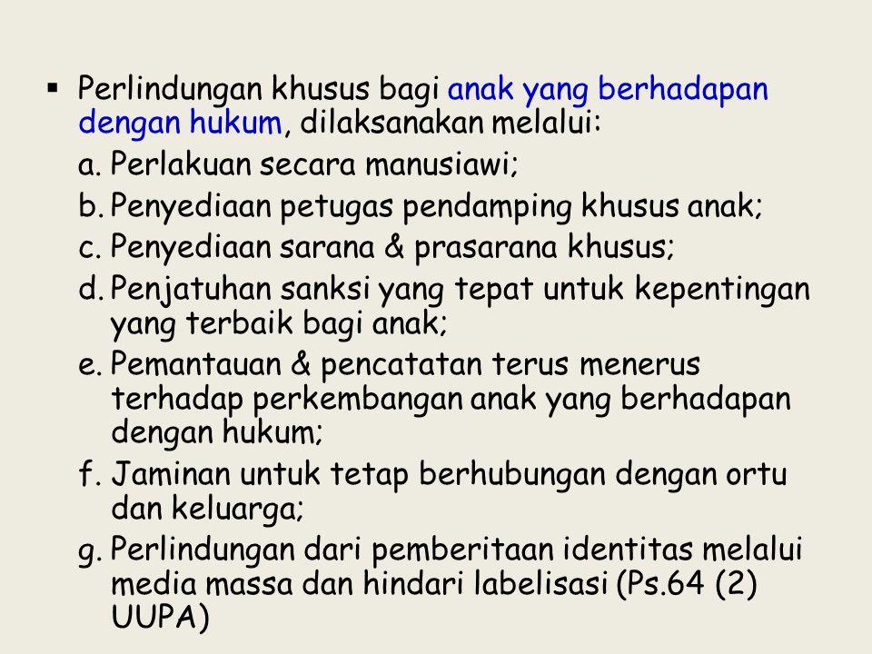 Perlindungan khusus bagi anak yang berhadapan dengan hukum, dilaksanakan melalui: