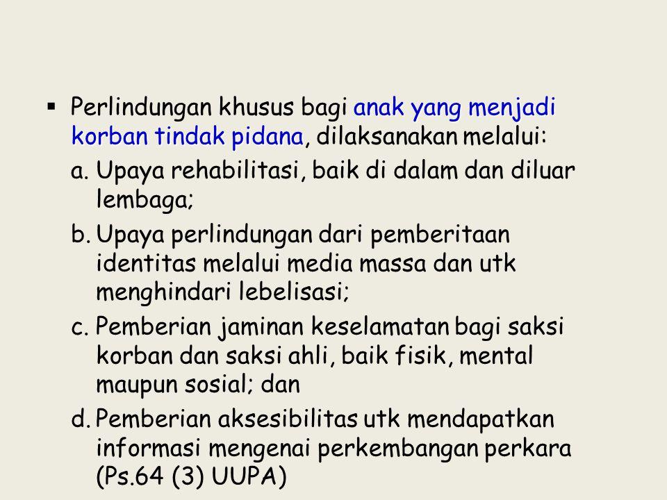 Perlindungan khusus bagi anak yang menjadi korban tindak pidana, dilaksanakan melalui: