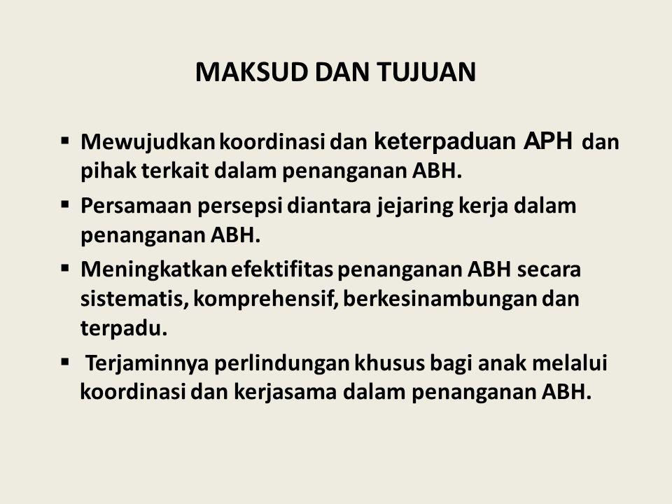 MAKSUD DAN TUJUAN Mewujudkan koordinasi dan keterpaduan APH dan pihak terkait dalam penanganan ABH.