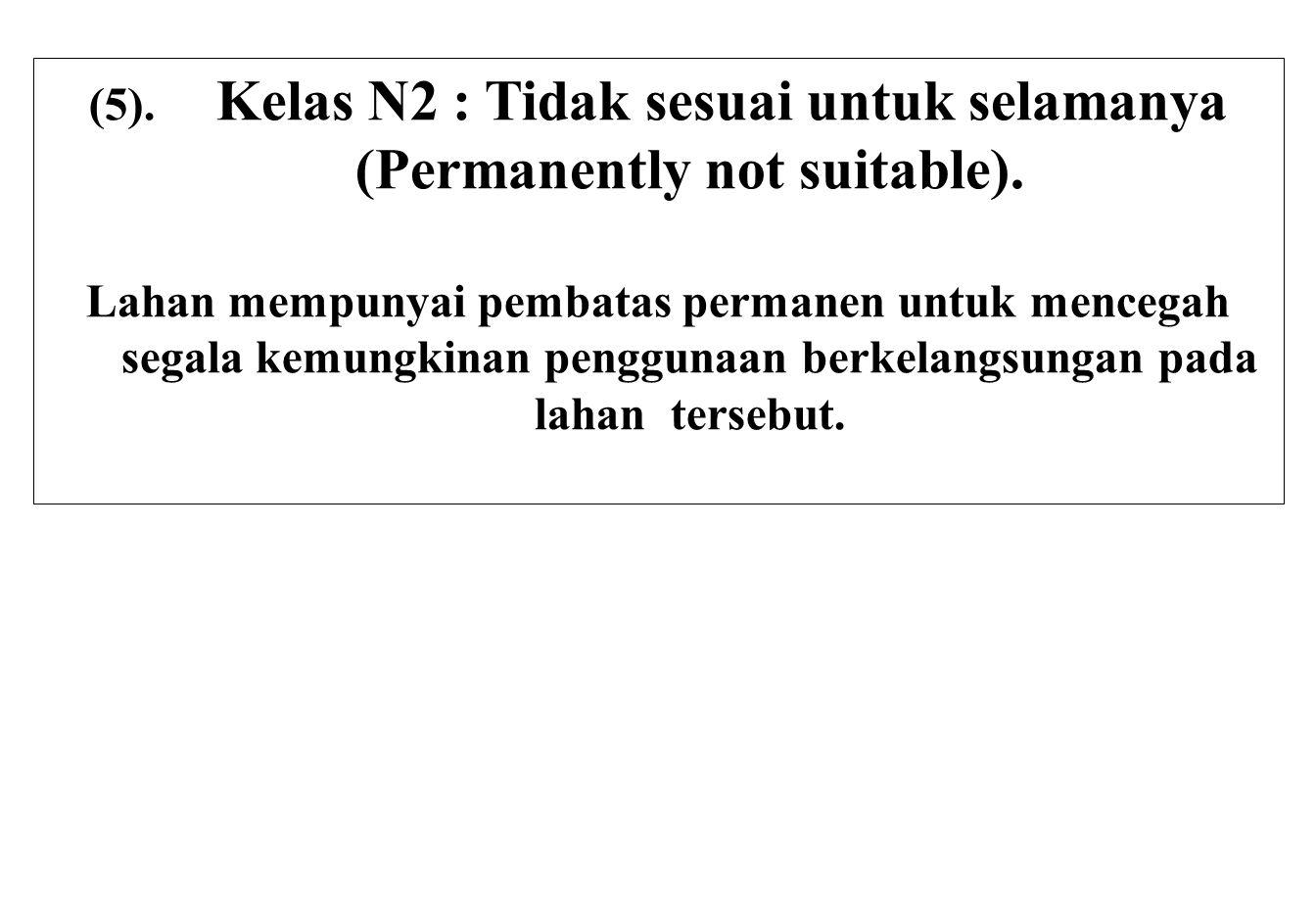 (5). Kelas N2 : Tidak sesuai untuk selamanya (Permanently not suitable).