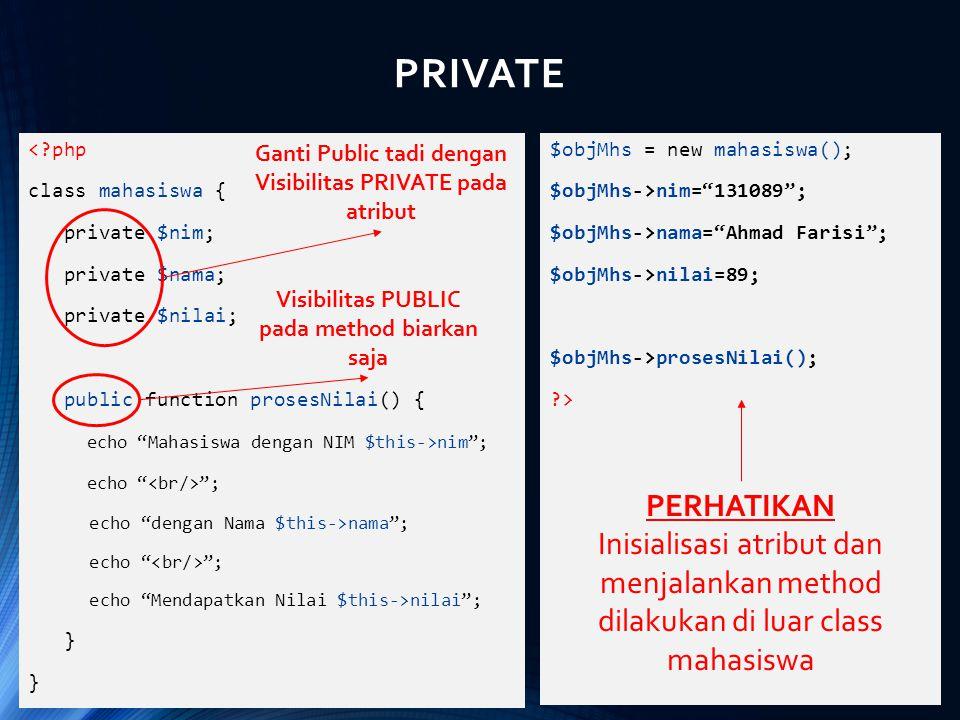 PRIVATE < php. class mahasiswa { private $nim; private $nama; private $nilai; public function prosesNilai() {
