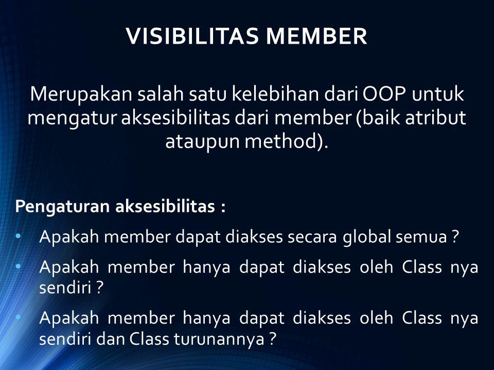 VISIBILITAS MEMBER Merupakan salah satu kelebihan dari OOP untuk mengatur aksesibilitas dari member (baik atribut ataupun method).