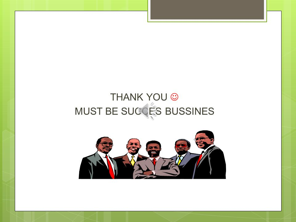 THANK YOU  MUST BE SUCCES BUSSINES