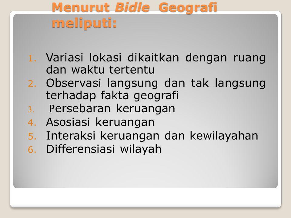 Menurut Bidle Geografi meliputi: