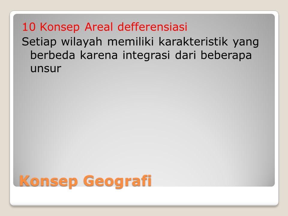 10 Konsep Areal defferensiasi Setiap wilayah memiliki karakteristik yang berbeda karena integrasi dari beberapa unsur