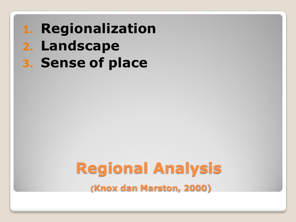 Regional Analysis (Knox dan Marston, 2000)
