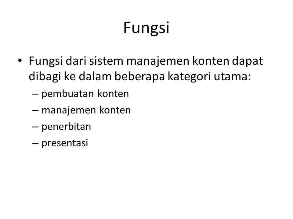 Fungsi Fungsi dari sistem manajemen konten dapat dibagi ke dalam beberapa kategori utama: pembuatan konten.