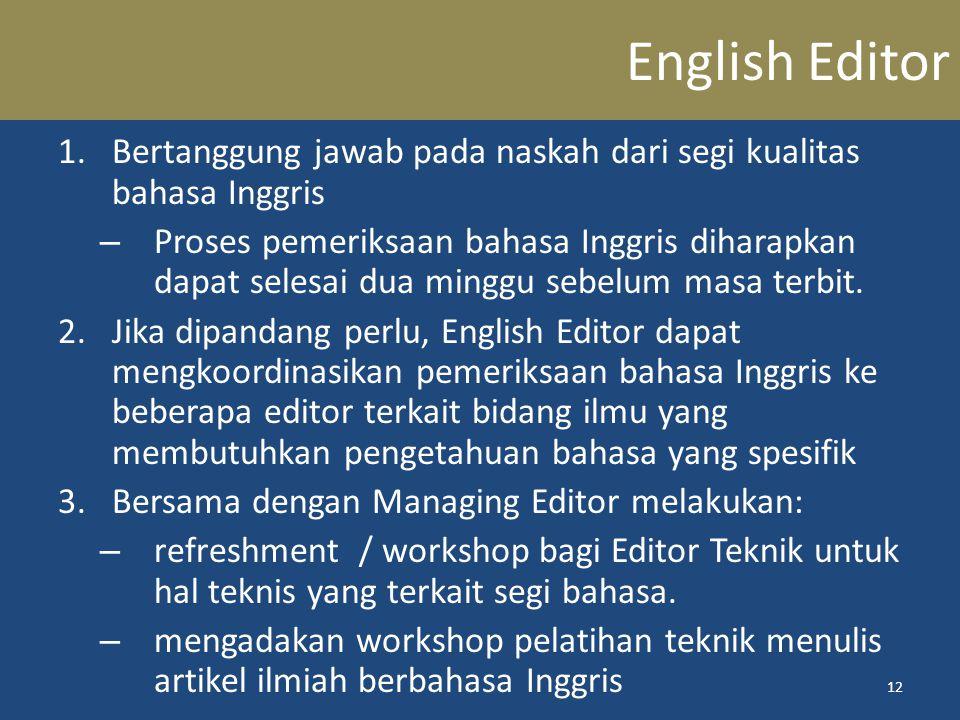 English Editor Bertanggung jawab pada naskah dari segi kualitas bahasa Inggris.