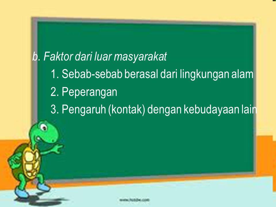 b. Faktor dari luar masyarakat