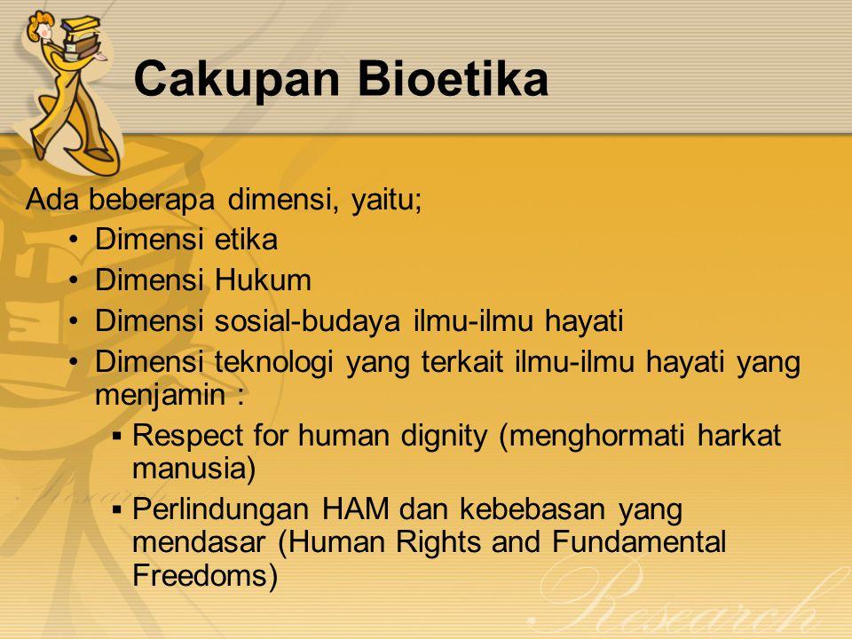 Cakupan Bioetika Ada beberapa dimensi, yaitu; Dimensi etika