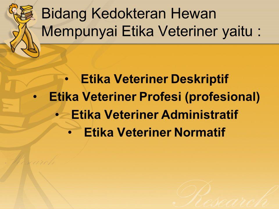 Bidang Kedokteran Hewan Mempunyai Etika Veteriner yaitu :