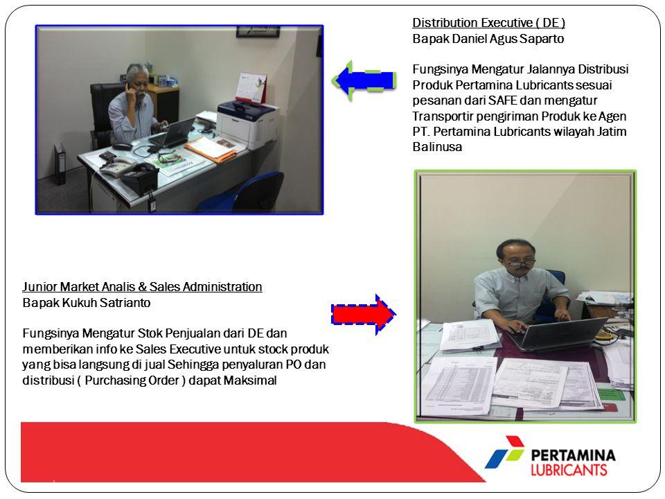 Distribution Executive ( DE ) Bapak Daniel Agus Saparto Fungsinya Mengatur Jalannya Distribusi Produk Pertamina Lubricants sesuai pesanan dari SAFE dan mengatur Transportir pengiriman Produk ke Agen PT. Pertamina Lubricants wilayah Jatim Balinusa