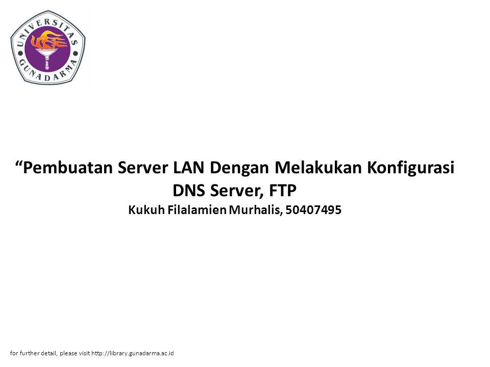 Pembuatan Server LAN Dengan Melakukan Konfigurasi DNS Server, FTP Kukuh Filalamien Murhalis, 50407495