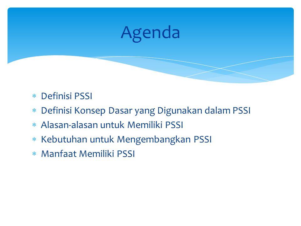 Agenda Definisi PSSI Definisi Konsep Dasar yang Digunakan dalam PSSI