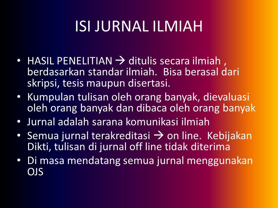 ISI JURNAL ILMIAH HASIL PENELITIAN  ditulis secara ilmiah , berdasarkan standar ilmiah. Bisa berasal dari skripsi, tesis maupun disertasi.