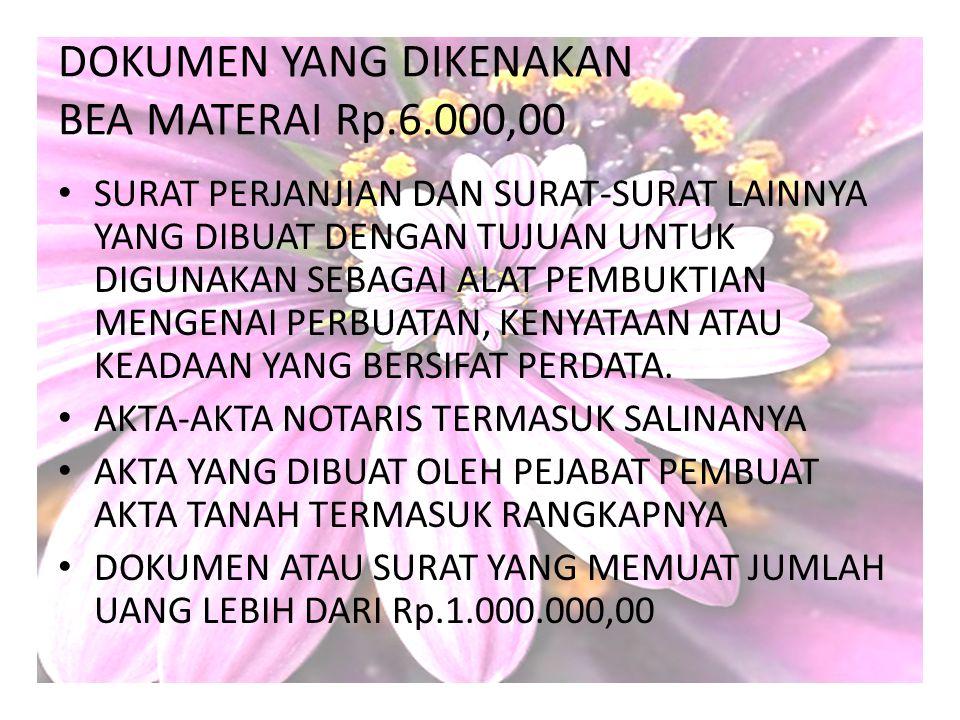 DOKUMEN YANG DIKENAKAN BEA MATERAI Rp.6.000,00
