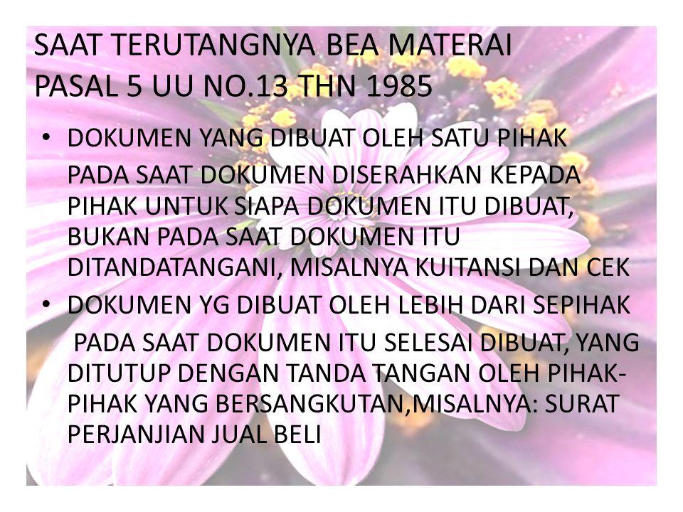 SAAT TERUTANGNYA BEA MATERAI PASAL 5 UU NO.13 THN 1985