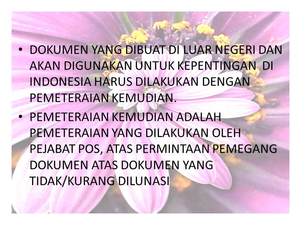 DOKUMEN YANG DIBUAT DI LUAR NEGERI DAN AKAN DIGUNAKAN UNTUK KEPENTINGAN DI INDONESIA HARUS DILAKUKAN DENGAN PEMETERAIAN KEMUDIAN.