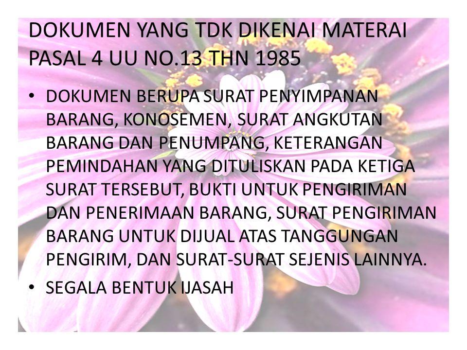 DOKUMEN YANG TDK DIKENAI MATERAI PASAL 4 UU NO.13 THN 1985