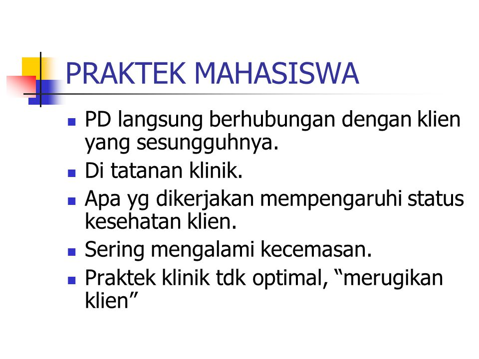 PRAKTEK MAHASISWA PD langsung berhubungan dengan klien yang sesungguhnya. Di tatanan klinik. Apa yg dikerjakan mempengaruhi status kesehatan klien.