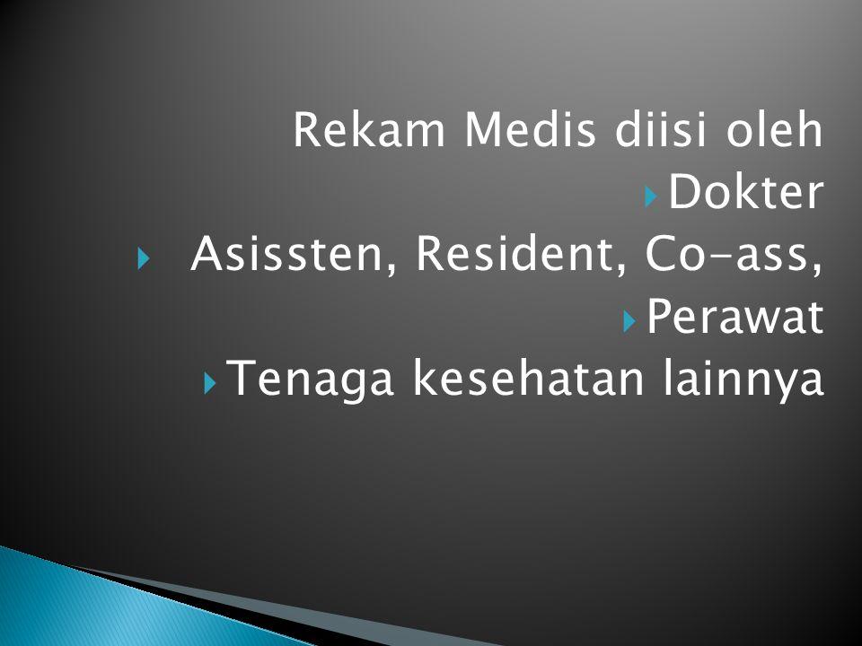 Rekam Medis diisi oleh Dokter Asissten, Resident, Co-ass, Perawat Tenaga kesehatan lainnya