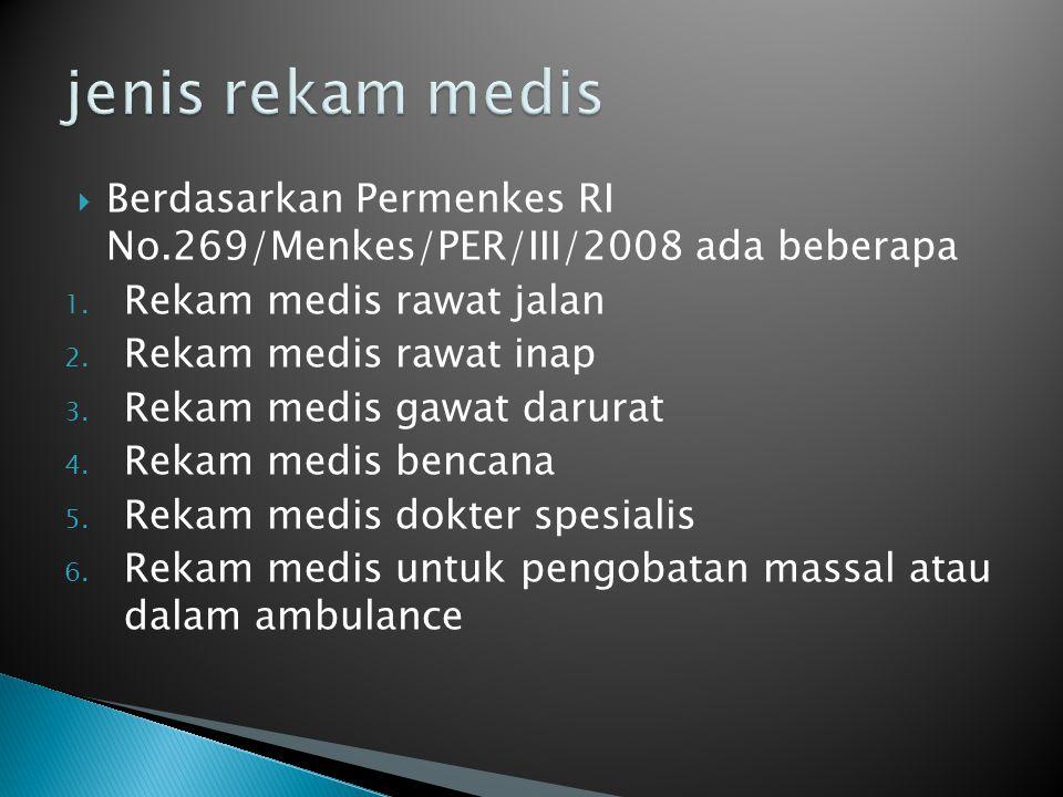 jenis rekam medis Berdasarkan Permenkes RI No.269/Menkes/PER/III/2008 ada beberapa. Rekam medis rawat jalan.
