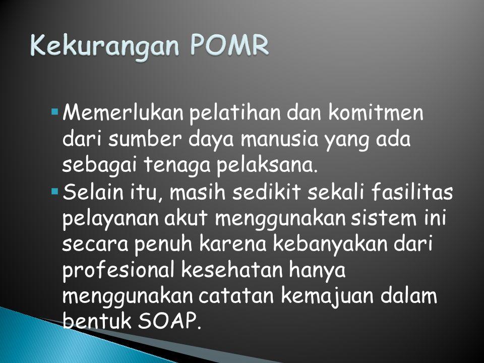 Kekurangan POMR Memerlukan pelatihan dan komitmen dari sumber daya manusia yang ada sebagai tenaga pelaksana.